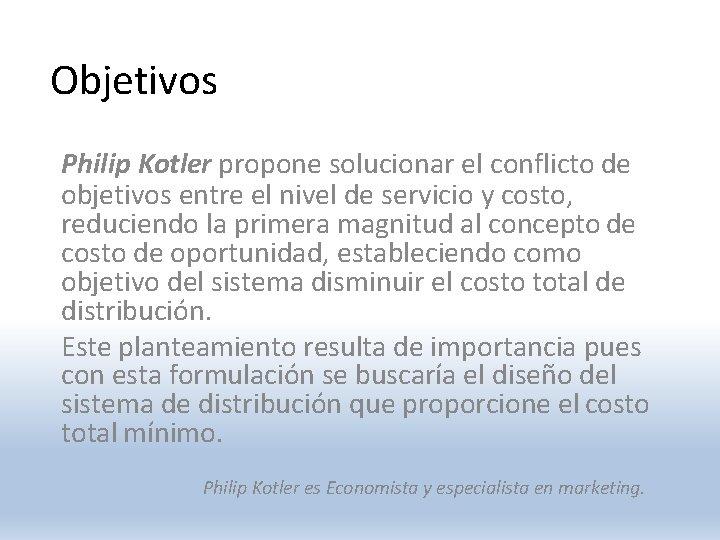 Objetivos Philip Kotler propone solucionar el conflicto de objetivos entre el nivel de servicio
