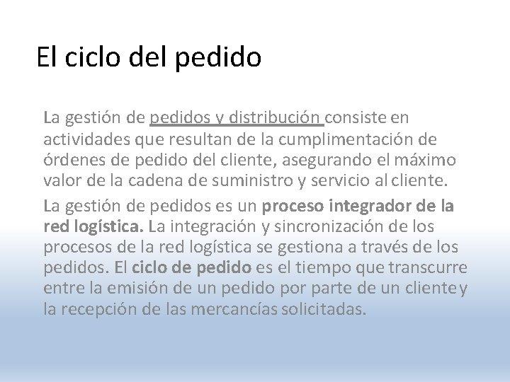 El ciclo del pedido La gestión de pedidos y distribución consiste en actividades que
