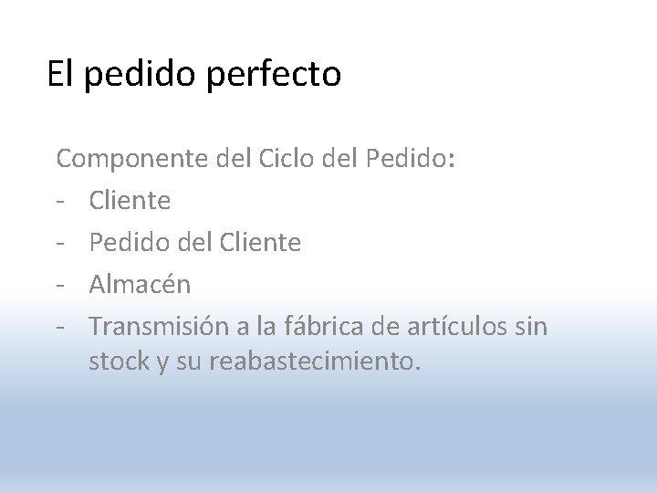 El pedido perfecto Componente del Ciclo del Pedido: - Cliente - Pedido del Cliente
