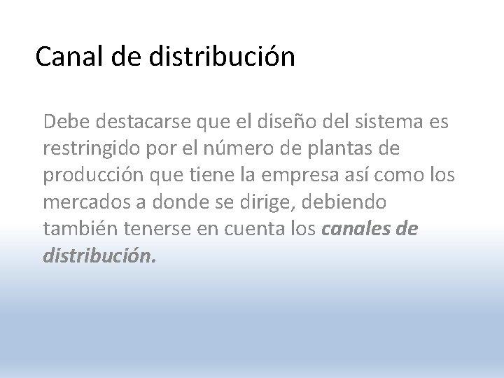 Canal de distribución Debe destacarse que el diseño del sistema es restringido por el