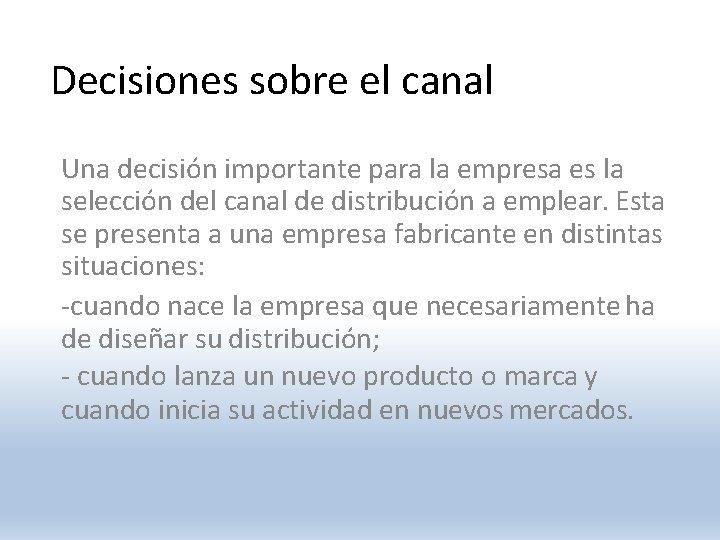Decisiones sobre el canal Una decisión importante para la empresa es la selección del