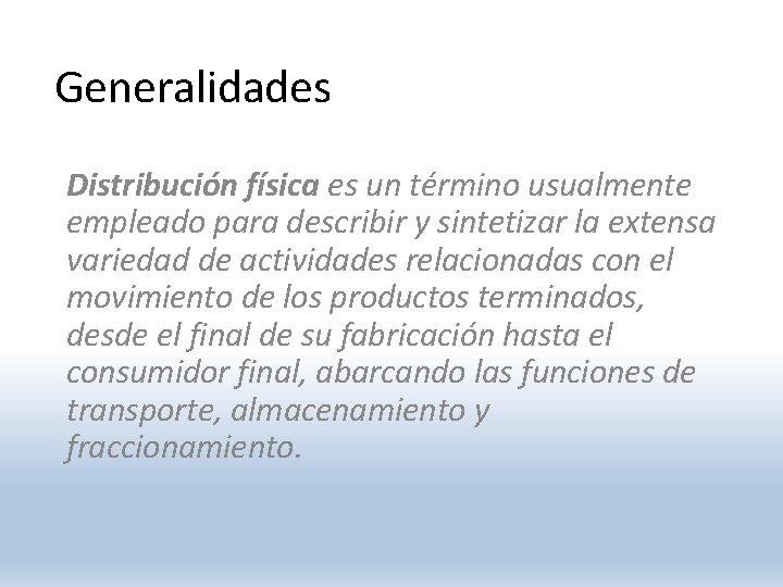 Generalidades Distribución física es un término usualmente empleado para describir y sintetizar la extensa