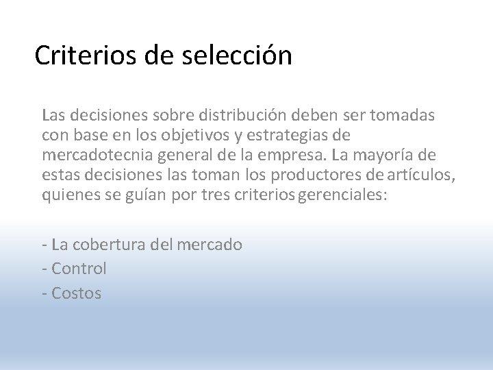 Criterios de selección Las decisiones sobre distribución deben ser tomadas con base en los