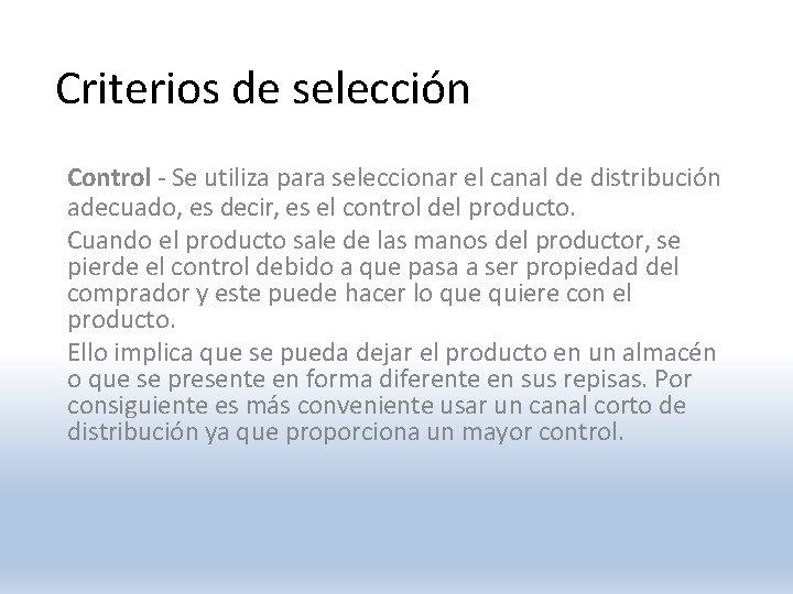 Criterios de selección Control - Se utiliza para seleccionar el canal de distribución adecuado,