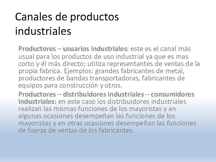 Canales de productos industriales Productores – usuarios industriales: este es el canal más usual