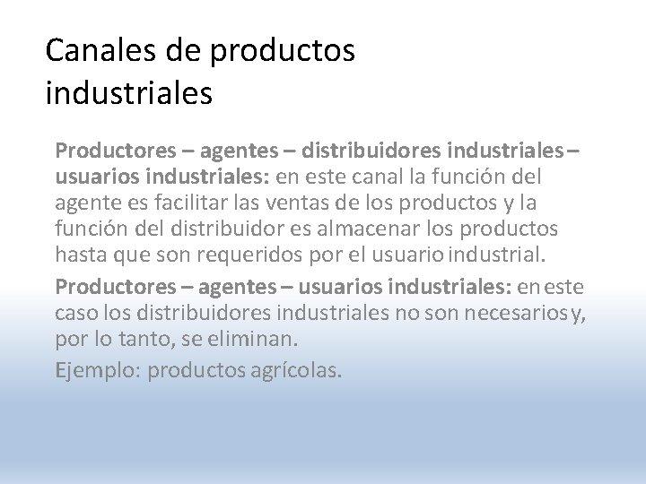 Canales de productos industriales Productores – agentes – distribuidores industriales – usuarios industriales: en