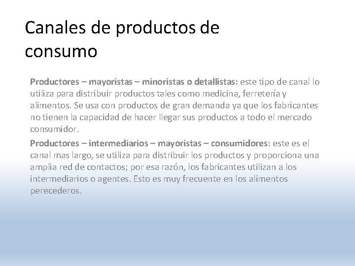Canales de productos de consumo Productores – mayoristas – minoristas o detallistas: este tipo