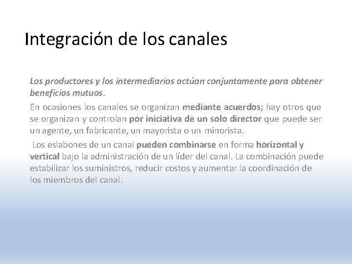 Integración de los canales Los productores y los intermediarios actúan conjuntamente para obtener beneficios