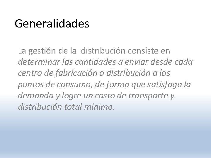 Generalidades La gestión de la distribución consiste en determinar las cantidades a enviar desde