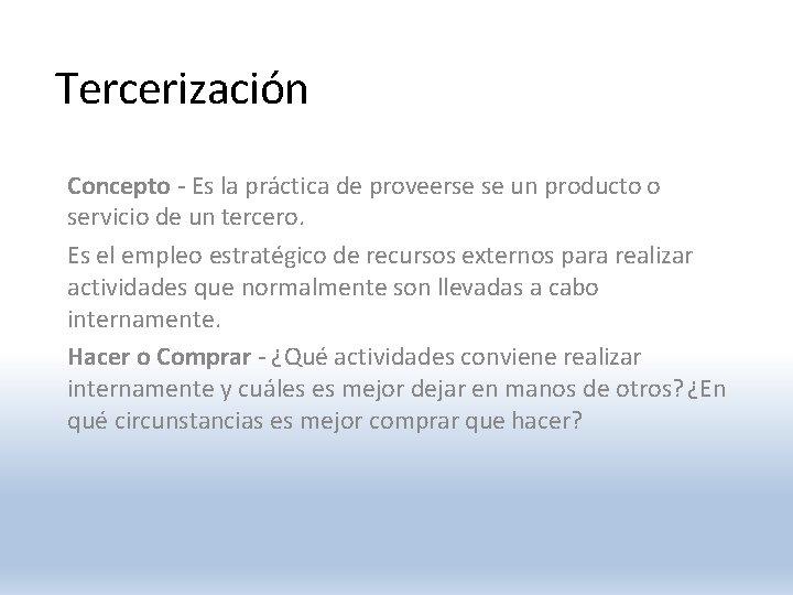 Tercerización Concepto - Es la práctica de proveerse se un producto o servicio de