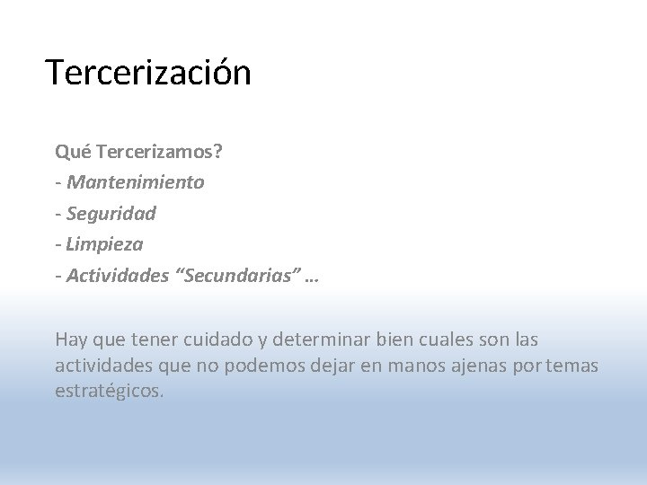"""Tercerización Qué Tercerizamos? - Mantenimiento - Seguridad - Limpieza - Actividades """"Secundarias"""" … Hay"""