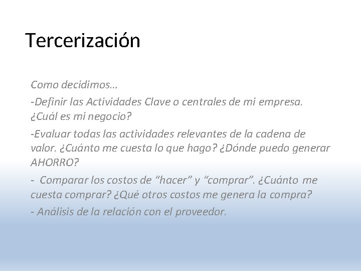 Tercerización Como decidimos… -Definir las Actividades Clave o centrales de mi empresa. ¿Cuál es