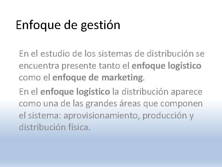 Enfoque de gestión En el estudio de los sistemas de distribución se encuentra presente