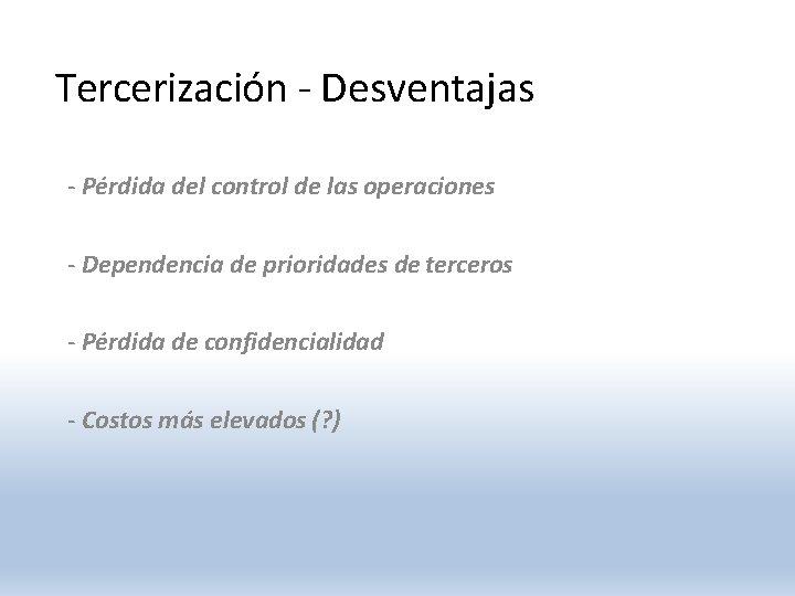 Tercerización - Desventajas - Pérdida del control de las operaciones - Dependencia de prioridades