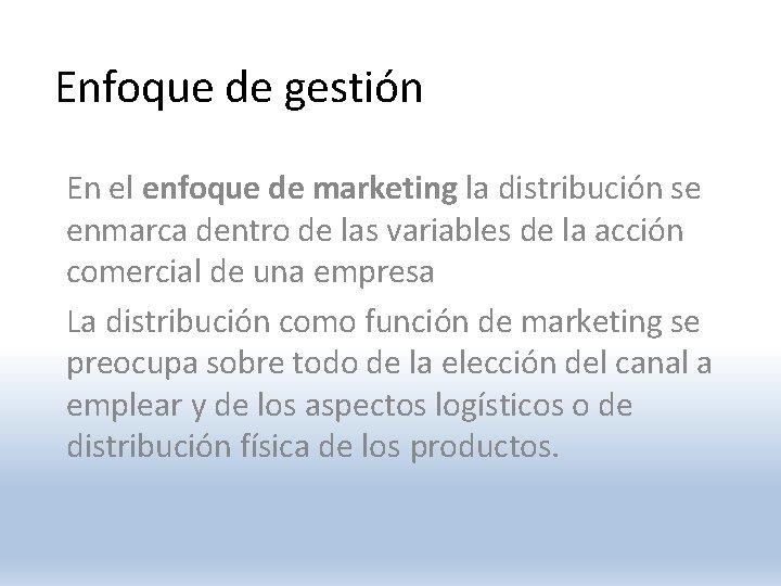 Enfoque de gestión En el enfoque de marketing la distribución se enmarca dentro de