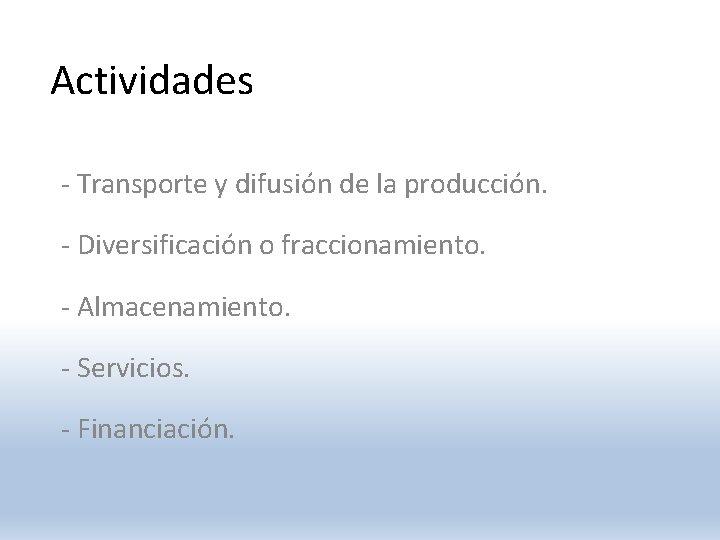 Actividades - Transporte y difusión de la producción. - Diversificación o fraccionamiento. - Almacenamiento.