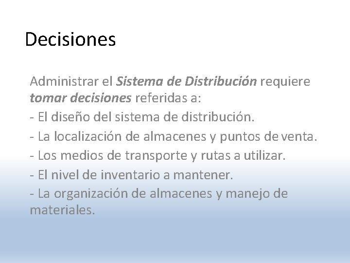 Decisiones Administrar el Sistema de Distribución requiere tomar decisiones referidas a: - El diseño