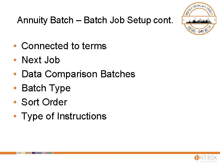 Annuity Batch – Batch Job Setup cont. • • • Connected to terms Next
