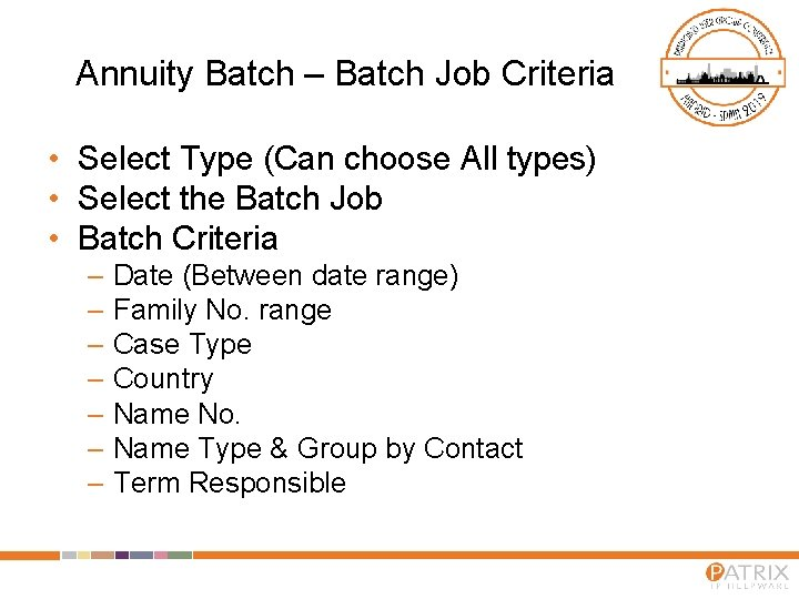 Annuity Batch – Batch Job Criteria • Select Type (Can choose All types) •