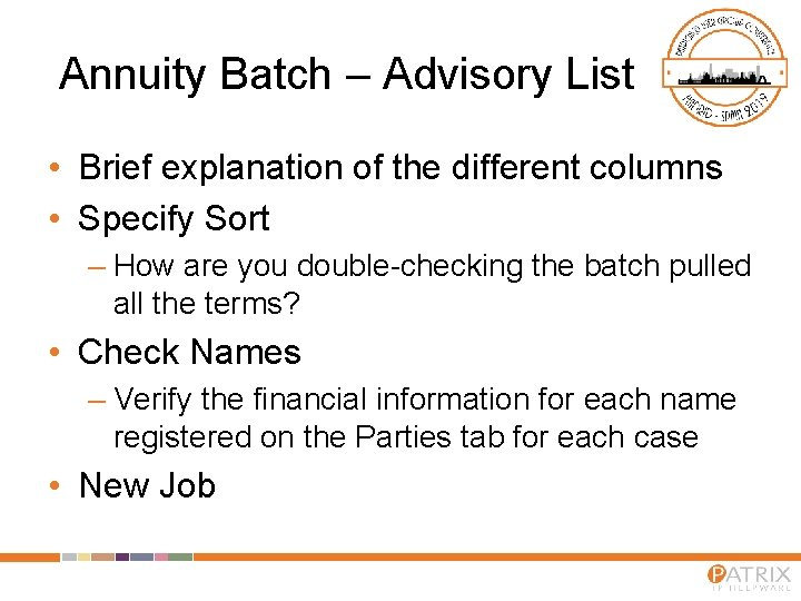 Annuity Batch – Advisory List • Brief explanation of the different columns • Specify