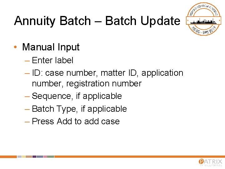 Annuity Batch – Batch Update • Manual Input – Enter label – ID: case