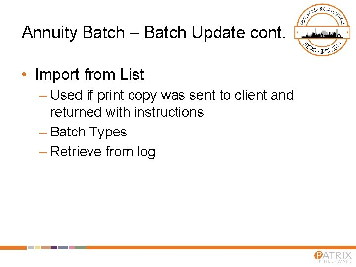 Annuity Batch – Batch Update cont. • Import from List – Used if print