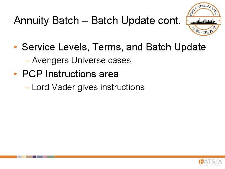 Annuity Batch – Batch Update cont. • Service Levels, Terms, and Batch Update –