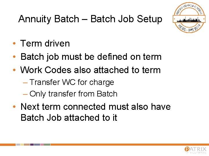 Annuity Batch – Batch Job Setup • Term driven • Batch job must be