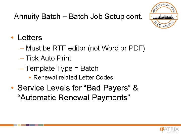 Annuity Batch – Batch Job Setup cont. • Letters – Must be RTF editor