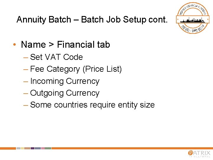 Annuity Batch – Batch Job Setup cont. • Name > Financial tab – Set