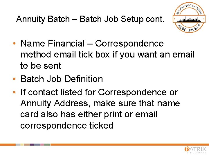 Annuity Batch – Batch Job Setup cont. • Name Financial – Correspondence method email