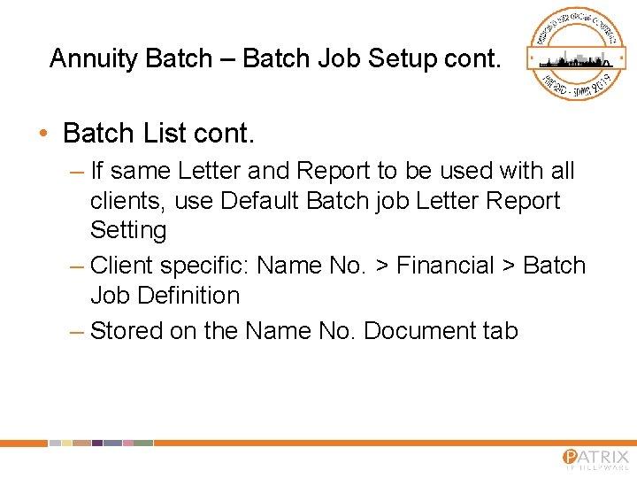 Annuity Batch – Batch Job Setup cont. • Batch List cont. – If same