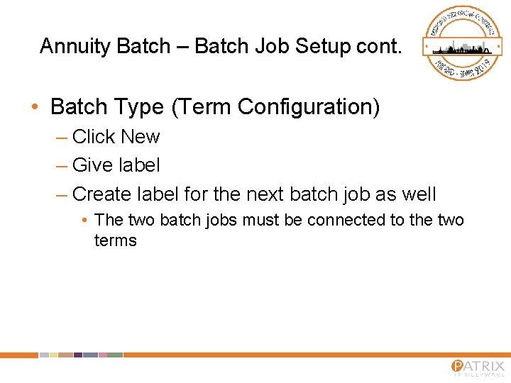 Annuity Batch – Batch Job Setup cont. • Batch Type (Term Configuration) – Click