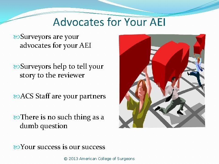 Advocates for Your AEI Surveyors are your advocates for your AEI Surveyors help to