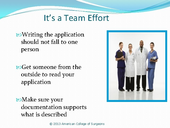 It's a Team Effort Writing the application should not fall to one person Get
