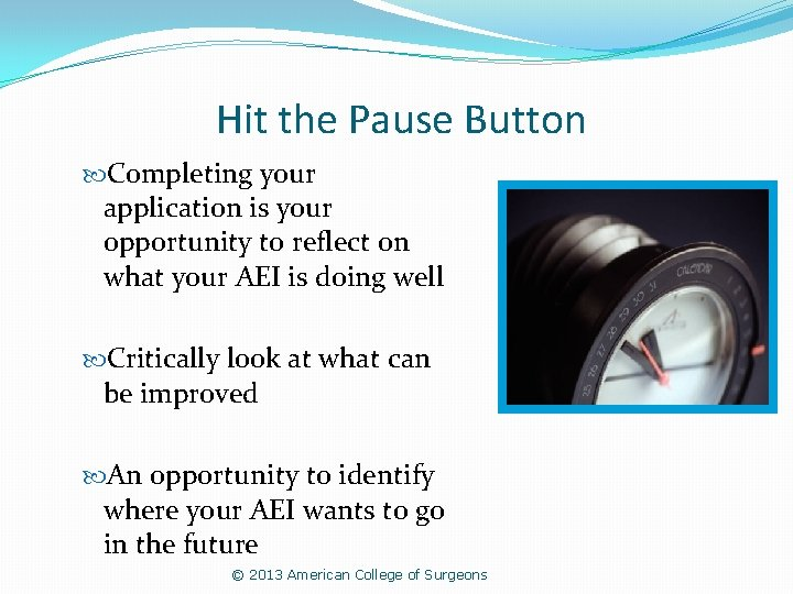 Hit the Pause Button Completing your application is your opportunity to reflect on what