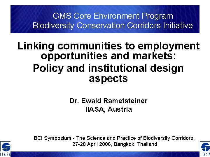 GMS Core Environment Program Biodiversity Conservation Corridors Initiative Linking communities to employment opportunities and