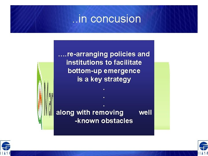 . . in concusion …. re-arranging policies and institutions to facilitate bottom-up emergence is