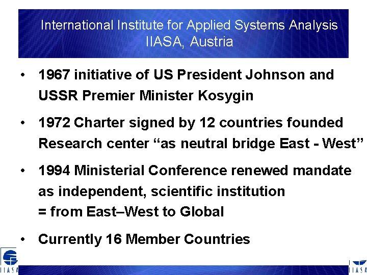 International Institute for Applied Systems Analysis IIASA, Austria • • 1967 initiative of US