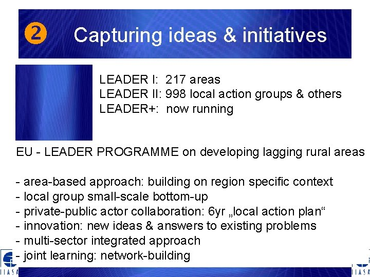 Capturing ideas & initiatives LEADER I: 217 areas LEADER II: 998 local action