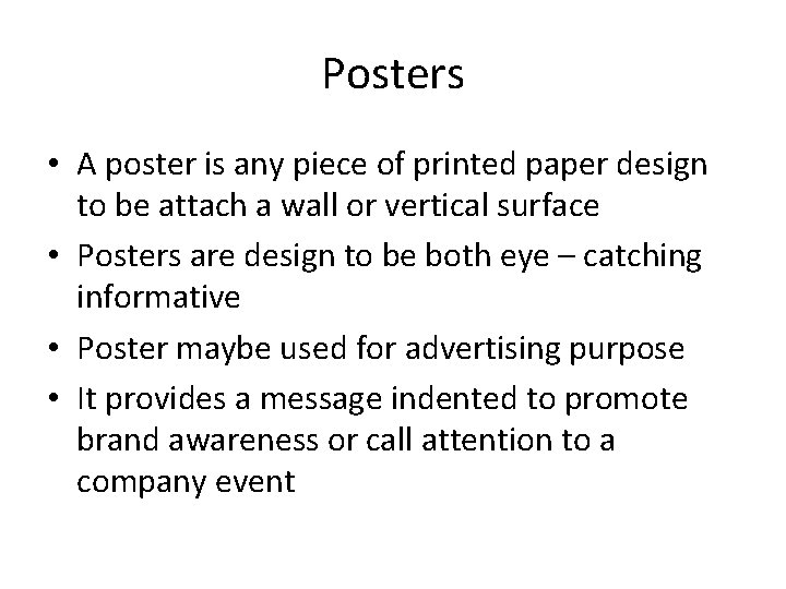 Posters • A poster is any piece of printed paper design to be attach