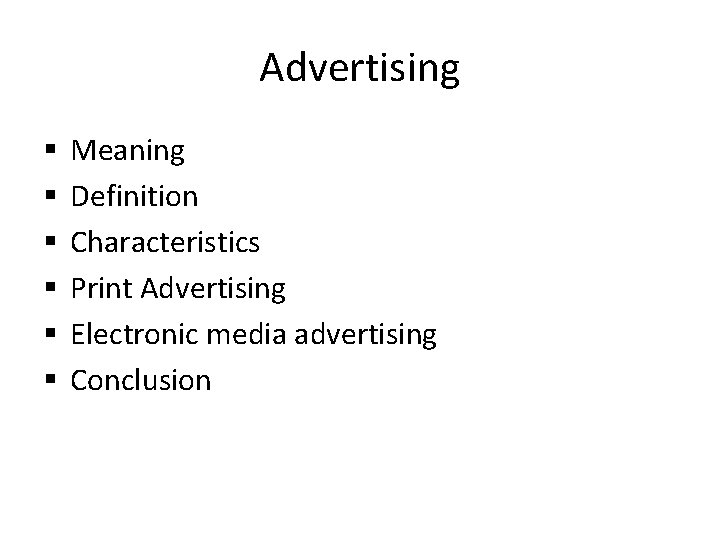 Advertising § § § Meaning Definition Characteristics Print Advertising Electronic media advertising Conclusion