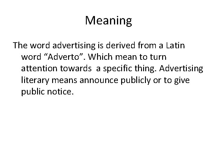 """Meaning The word advertising is derived from a Latin word """"Adverto"""". Which mean to"""