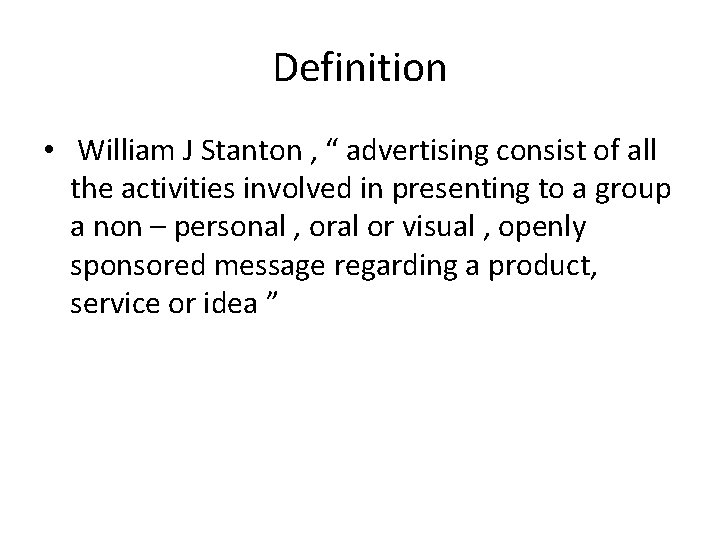 """Definition • William J Stanton , """" advertising consist of all the activities involved"""
