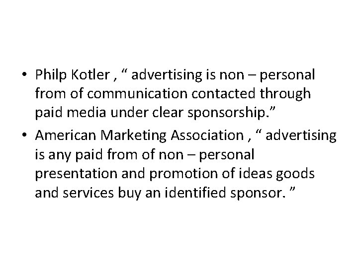 """• Philp Kotler , """" advertising is non – personal from of communication"""