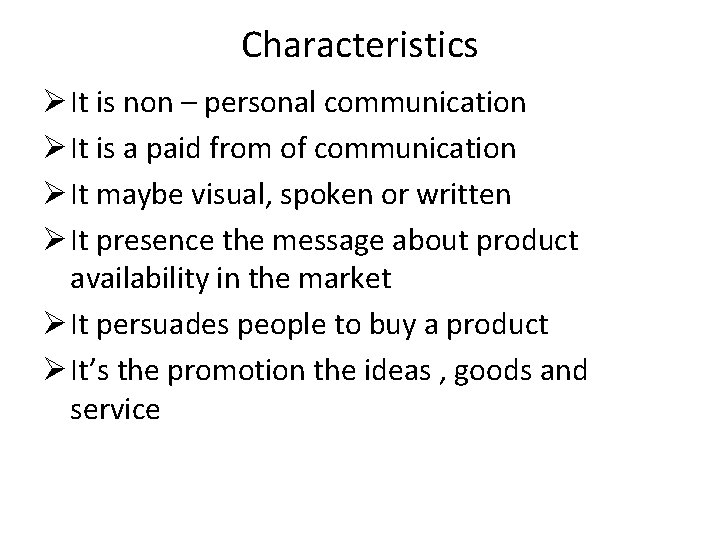Characteristics Ø It is non – personal communication Ø It is a paid from