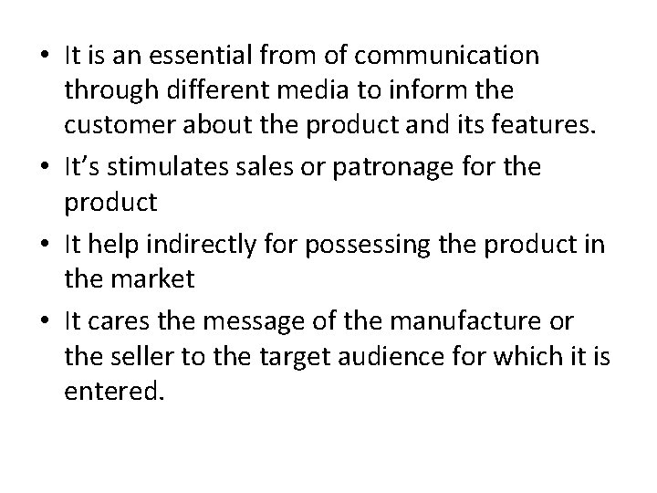 • It is an essential from of communication through different media to inform