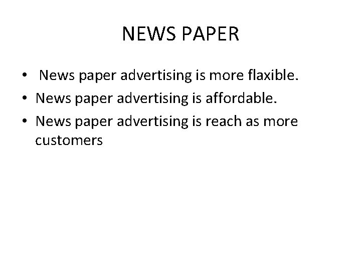 NEWS PAPER • News paper advertising is more flaxible. • News paper advertising is