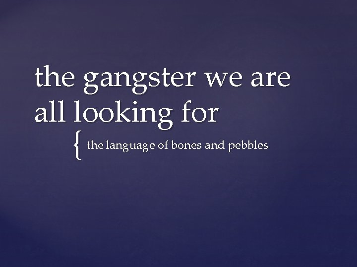 the gangster we are all looking for { the language of bones and pebbles