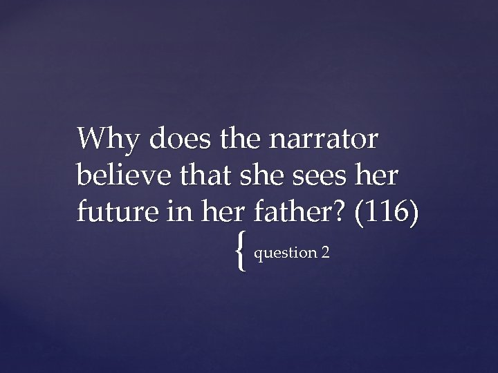 Why does the narrator believe that she sees her future in her father? (116)
